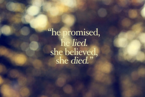 He promised, he Lied. She believed, she died.