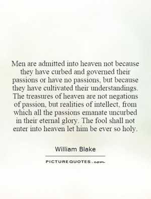 Men are admitted into heaven not because they have curbed and governed ...