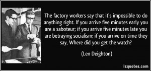 The factory workers say that it's impossible to do anything right. If ...