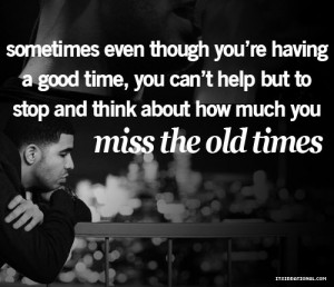 drake, good, happens, help, inspiration, miss, old times, quote ...