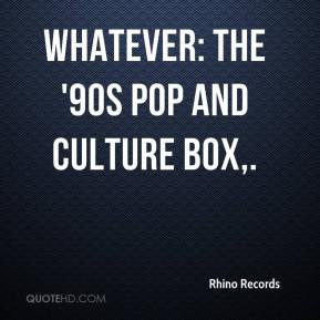 Rhino Records Quotes