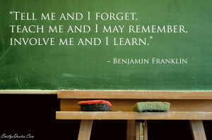 Tell me and I forget, teach me and I may remember, involve me and I ...