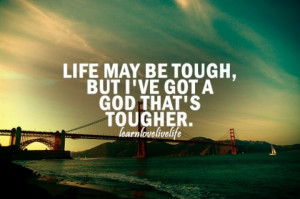 Life is tough, God is tougher