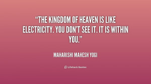 The kingdom of heaven is like electricity. You don't see it. It is ...