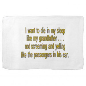 Want To Die Like Grandpa - Funny Sayings Kitchen Towel