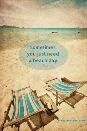 Sometimes you just need a beach day - Beach Quote by CereusArt