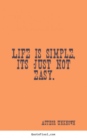 ... picture quotes - Life is simple, its just not easy. - Life sayings