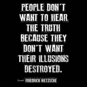 People don't want to hear the truth because they don't want their ...