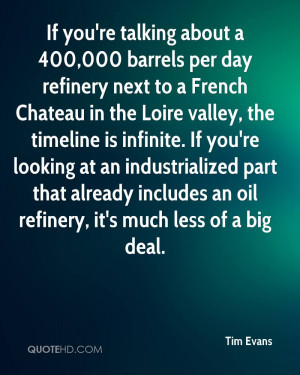 If you're talking about a 400,000 barrels per day refinery next to a ...