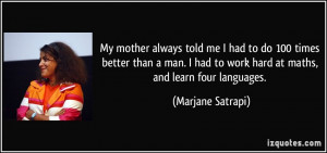 ... had to work hard at maths, and learn four languages. - Marjane Satrapi