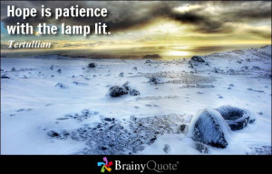Hope is patience with the lamp lit.