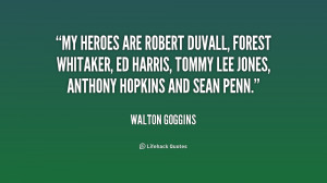 My heroes are Robert Duvall, Forest Whitaker, Ed Harris, Tommy Lee ...