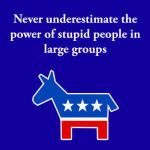 Stupid People in Large Numbers (Democrats) Image 2