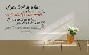 """... don't have in life, you'll never have enough."""" -Oprah Winfrey"""