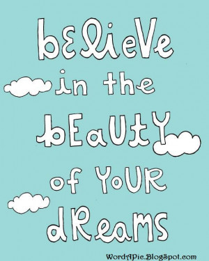 Believe in Your Dreams and their Beauty