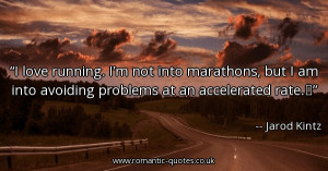 love-running-im-not-into-marathons-but-i-am-into-avoiding-problems ...