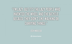quote-Lech-Walesa-im-lazy-but-its-the-lazy-people-35208.png