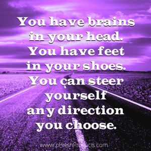 Home » Quotes » You have brains in your head. You have feet in your ...