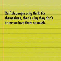 Similar Galleries: I Hate Selfish People Quotes , Bad Friend Quotes ,