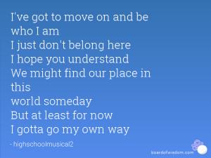 ve got to move on and be who I am I just don't belong here I hope ...