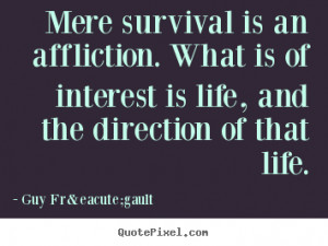 ... . What is of interest is life, and the direction of that life