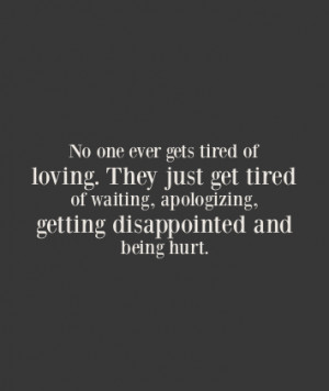 just get tired of waiting apologizing getting disappointed and being ...