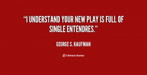quote-George-S.-Kaufman-i-understand-your-new-play-is-full-21953.png