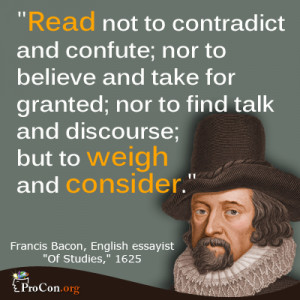 Francis Bacon - Read not to contradict and confute; nor to believe and ...