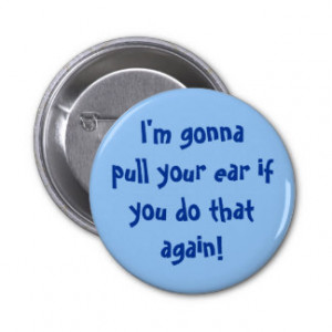 Funny grandparent's quote pull your ear pinback button