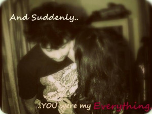 and suddenly,you were my everything.