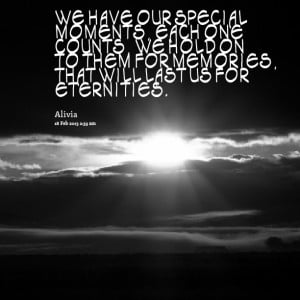 Quotes Picture: we have our special moments, each one counts, we hold ...