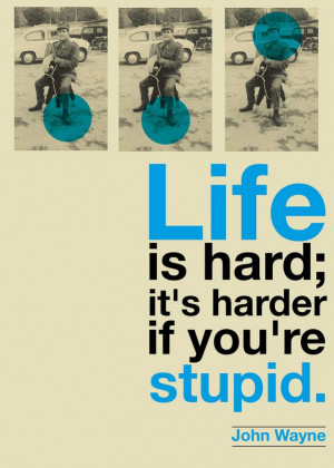 Life Is Hard, It's Harder If You're Stupid ~ Life Quote