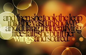 and then she took the leap into the vast unknown; and during that ...