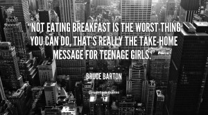Not eating breakfast is the worst thing you can do, that's really the ...