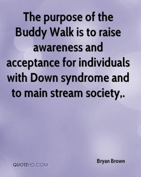 ... Walk is to raise awareness and acceptance for individuals with Down