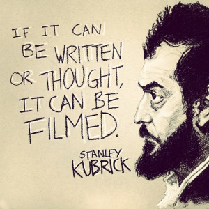 Stanley Kubrick Filmmaking Quote