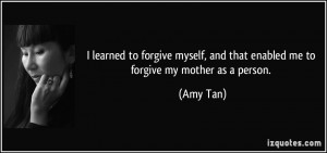 learned to forgive myself, and that enabled me to forgive my mother ...