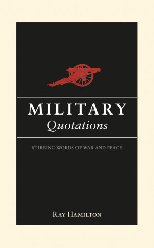 Military Quotations: Stirring Words of War and Peace'