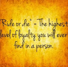 ... & Furious fans and this our saying to each other. Ride or die! More