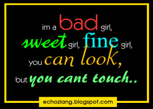 bad girl, sweet girl, fine girl, you can look but you cant ...