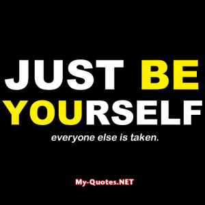 "Just be yourself, everyone else is taken."" ~Oscar Wilde"