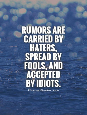 ... by haters, spread by fools, and accepted by idiots Picture Quote #1