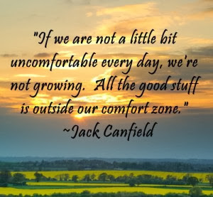 If we are not a little bit uncomfortable every day, we're not growing.