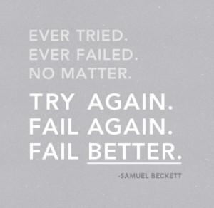 Fail Again. Fail Better. – Inspirational words from Samuel Beckett