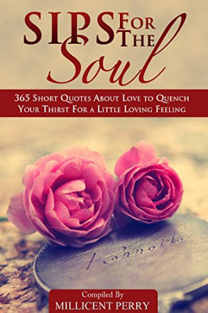 Sips for the Soul: 365 Short Quotes About Love to Quench Your Thirst ...