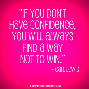 """... have confidence, you'll always find a way not to win.""""- Carl Lewis"""