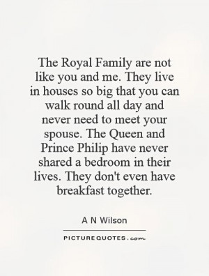 Family are not like you and me. They live in houses so big that you ...