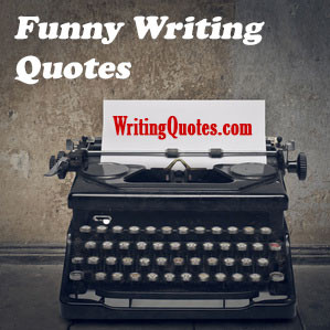 funny writing quotes find the best humorous writing quotes here with ...