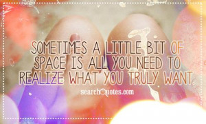... little bit of space is all you need to realize what you truly want