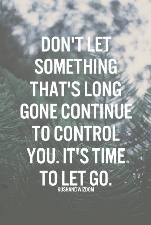 trying to let go sometimes is very difficult to do no matter how much ...